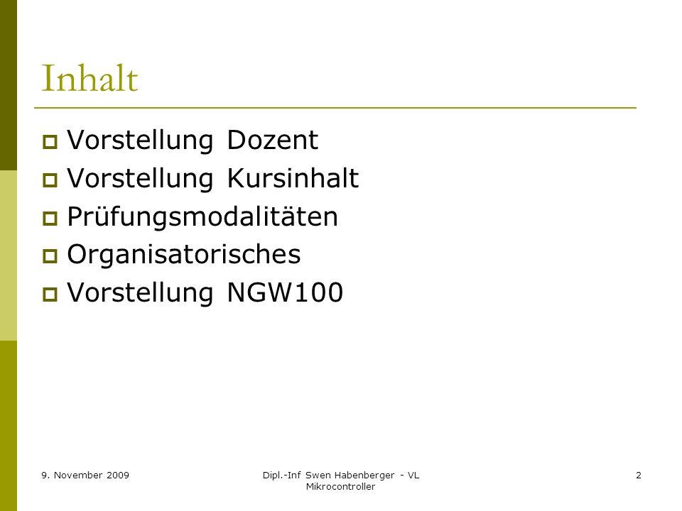 9. November 2009Dipl.-Inf Swen Habenberger - VL Mikrocontroller 2 Inhalt Vorstellung Dozent Vorstellung Kursinhalt Prüfungsmodalitäten Organisatorisch