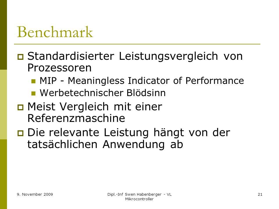 9. November 2009Dipl.-Inf Swen Habenberger - VL Mikrocontroller 21 Benchmark Standardisierter Leistungsvergleich von Prozessoren MIP - Meaningless Ind