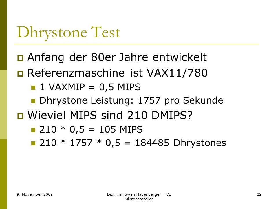 9. November 2009Dipl.-Inf Swen Habenberger - VL Mikrocontroller 22 Dhrystone Test Anfang der 80er Jahre entwickelt Referenzmaschine ist VAX11/780 1 VA