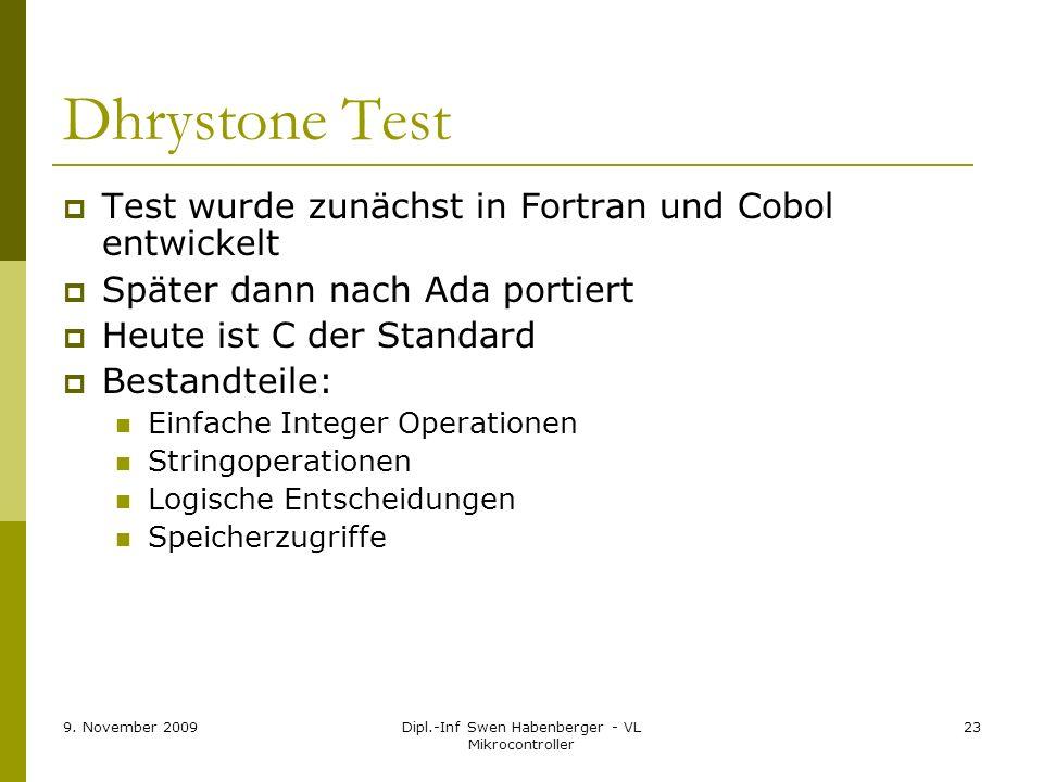 9. November 2009Dipl.-Inf Swen Habenberger - VL Mikrocontroller 23 Dhrystone Test Test wurde zunächst in Fortran und Cobol entwickelt Später dann nach