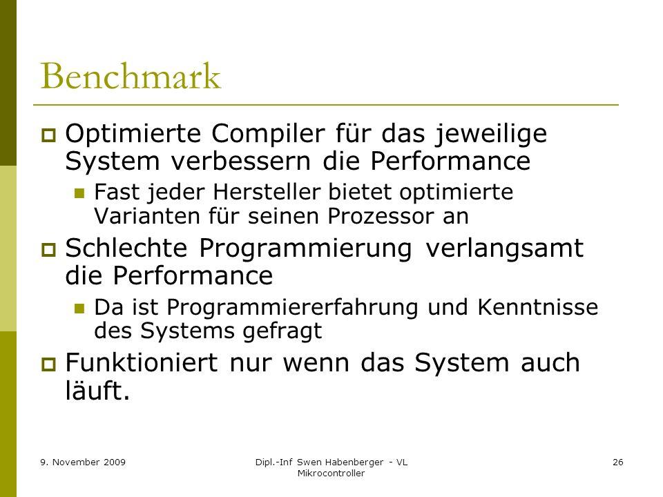 9. November 2009Dipl.-Inf Swen Habenberger - VL Mikrocontroller 26 Benchmark Optimierte Compiler für das jeweilige System verbessern die Performance F
