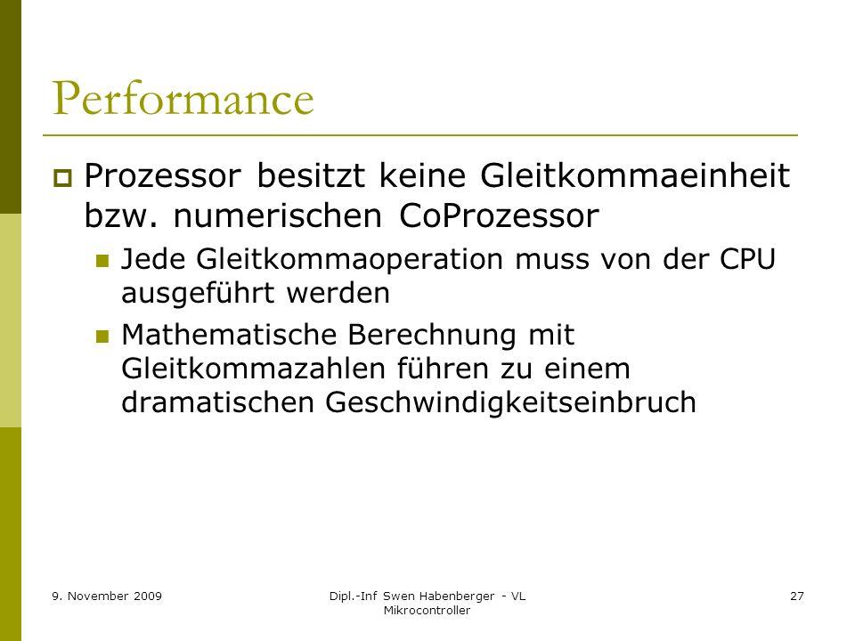 9. November 2009Dipl.-Inf Swen Habenberger - VL Mikrocontroller 27 Performance Prozessor besitzt keine Gleitkommaeinheit bzw. numerischen CoProzessor