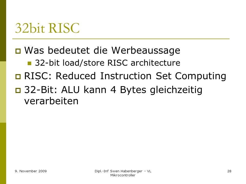 9. November 2009Dipl.-Inf Swen Habenberger - VL Mikrocontroller 28 32bit RISC Was bedeutet die Werbeaussage 32-bit load/store RISC architecture RISC: