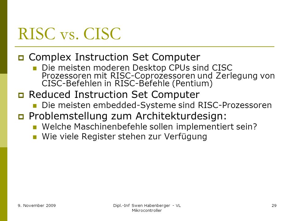 9. November 2009Dipl.-Inf Swen Habenberger - VL Mikrocontroller 29 RISC vs. CISC Complex Instruction Set Computer Die meisten moderen Desktop CPUs sin