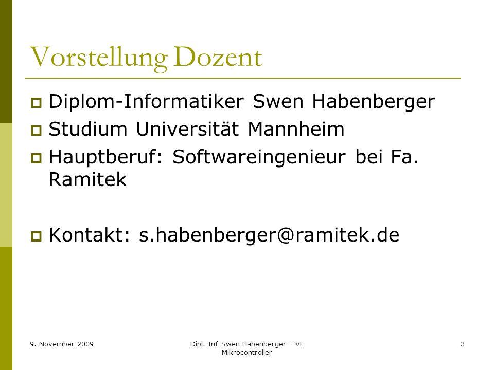 9. November 2009Dipl.-Inf Swen Habenberger - VL Mikrocontroller 3 Vorstellung Dozent Diplom-Informatiker Swen Habenberger Studium Universität Mannheim