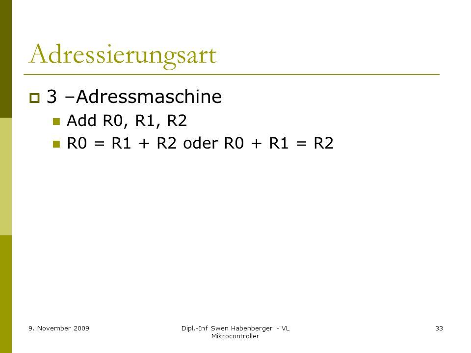 9. November 2009Dipl.-Inf Swen Habenberger - VL Mikrocontroller 33 Adressierungsart 3 –Adressmaschine Add R0, R1, R2 R0 = R1 + R2 oder R0 + R1 = R2