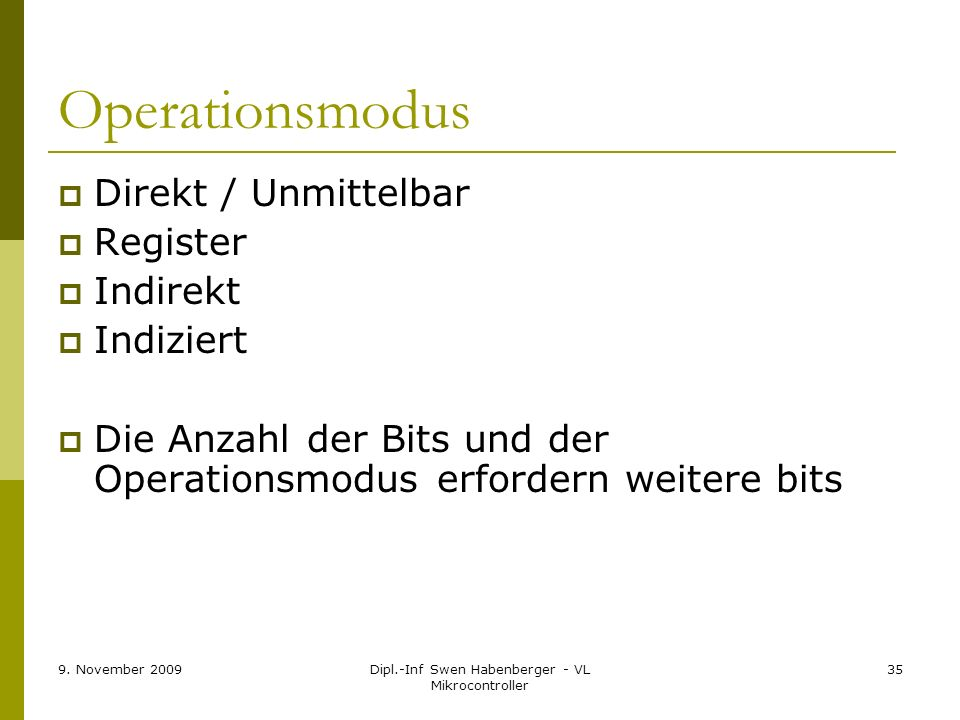 9. November 2009Dipl.-Inf Swen Habenberger - VL Mikrocontroller 35 Operationsmodus Direkt / Unmittelbar Register Indirekt Indiziert Die Anzahl der Bit