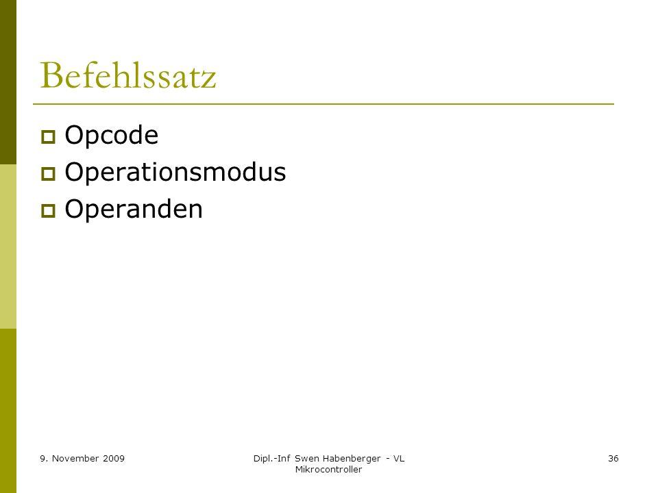 9. November 2009Dipl.-Inf Swen Habenberger - VL Mikrocontroller 36 Befehlssatz Opcode Operationsmodus Operanden