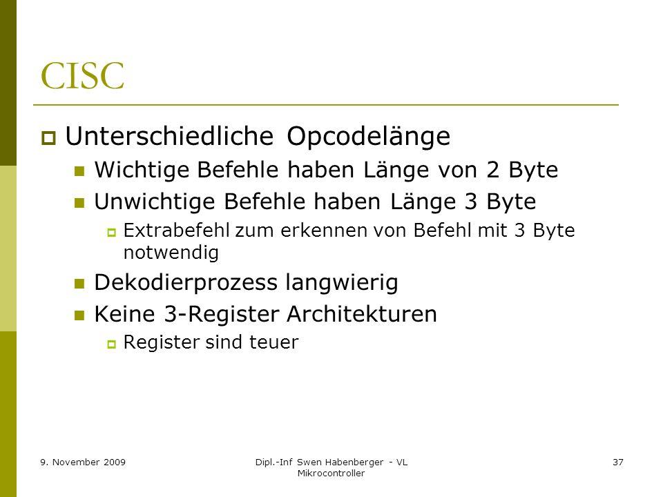 9. November 2009Dipl.-Inf Swen Habenberger - VL Mikrocontroller 37 CISC Unterschiedliche Opcodelänge Wichtige Befehle haben Länge von 2 Byte Unwichtig