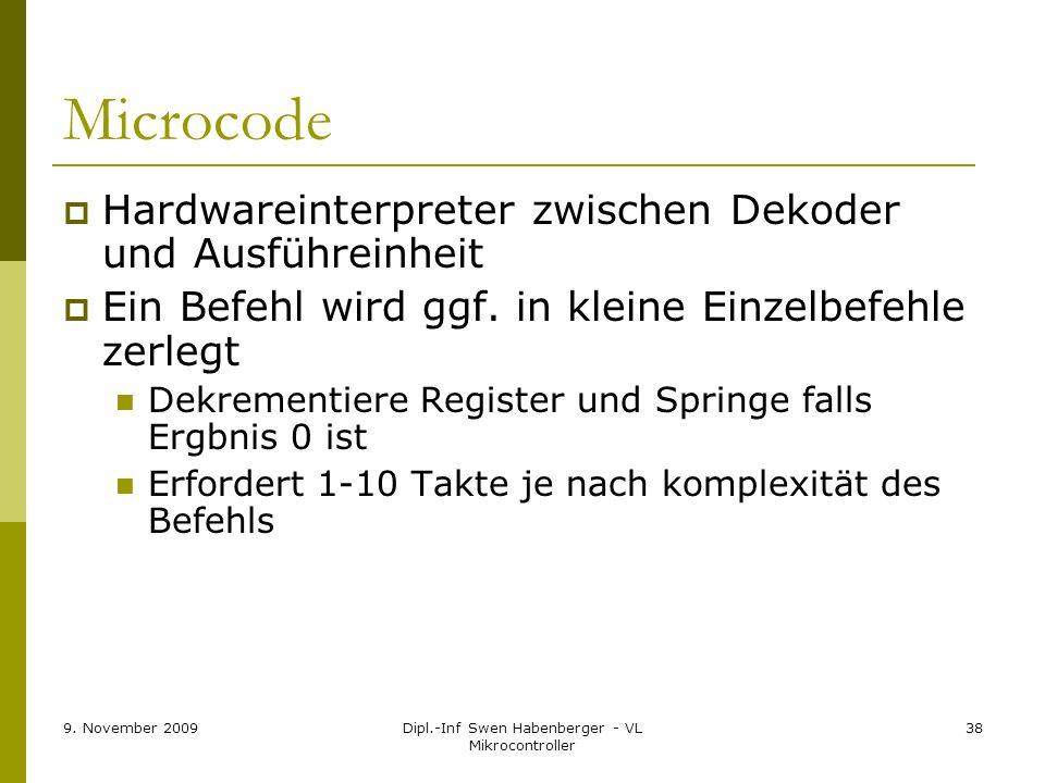 9. November 2009Dipl.-Inf Swen Habenberger - VL Mikrocontroller 38 Microcode Hardwareinterpreter zwischen Dekoder und Ausführeinheit Ein Befehl wird g