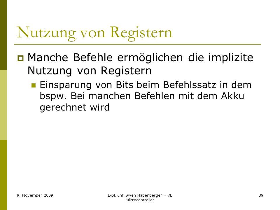 9. November 2009Dipl.-Inf Swen Habenberger - VL Mikrocontroller 39 Nutzung von Registern Manche Befehle ermöglichen die implizite Nutzung von Register