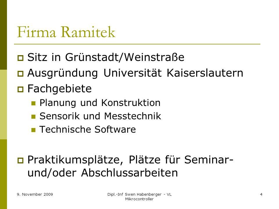 9. November 2009Dipl.-Inf Swen Habenberger - VL Mikrocontroller 4 Firma Ramitek Sitz in Grünstadt/Weinstraße Ausgründung Universität Kaiserslautern Fa