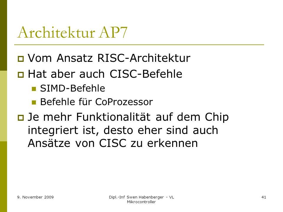 9. November 2009Dipl.-Inf Swen Habenberger - VL Mikrocontroller 41 Architektur AP7 Vom Ansatz RISC-Architektur Hat aber auch CISC-Befehle SIMD-Befehle