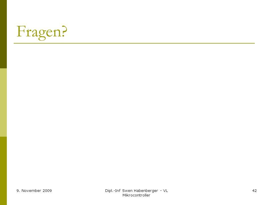 9. November 2009Dipl.-Inf Swen Habenberger - VL Mikrocontroller 42 Fragen?