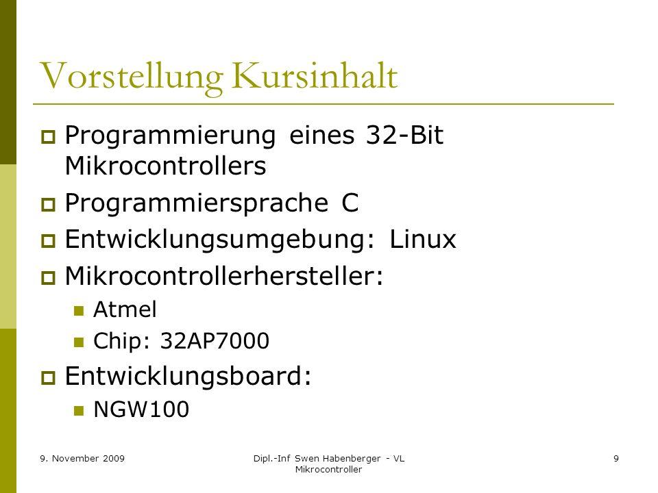 9. November 2009Dipl.-Inf Swen Habenberger - VL Mikrocontroller 9 Vorstellung Kursinhalt Programmierung eines 32-Bit Mikrocontrollers Programmiersprac
