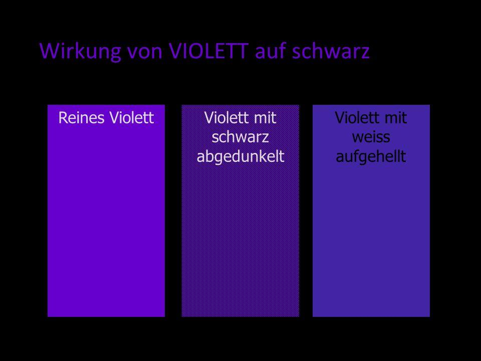 Wirkung von VIOLETT auf schwarz Reines ViolettViolett mit weiss aufgehellt Violett mit schwarz abgedunkelt