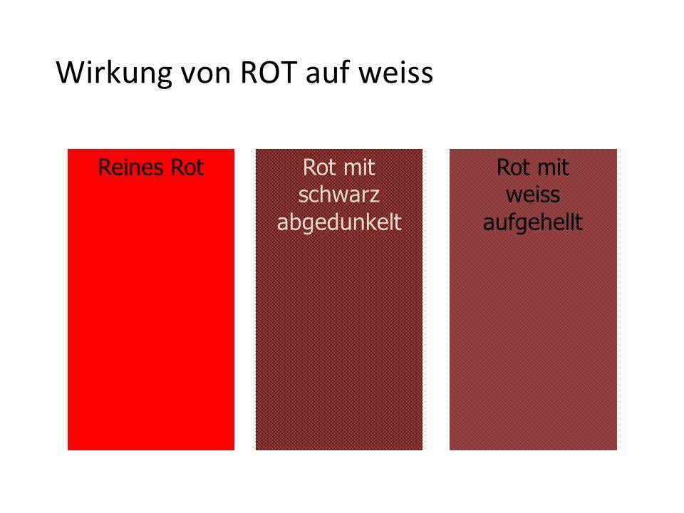 Wirkung von ROT auf weiss Reines RotRot mit schwarz abgedunkelt Rot mit weiss aufgehellt