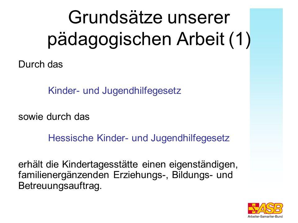 Grundsätze unserer pädagogischen Arbeit (1) Durch das Kinder- und Jugendhilfegesetz sowie durch das Hessische Kinder- und Jugendhilfegesetz erhält die