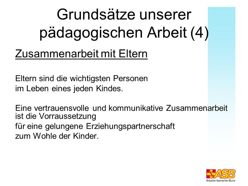 Grundsätze unserer pädagogischen Arbeit (4) Zusammenarbeit mit Eltern Eltern sind die wichtigsten Personen im Leben eines jeden Kindes. Eine vertrauen