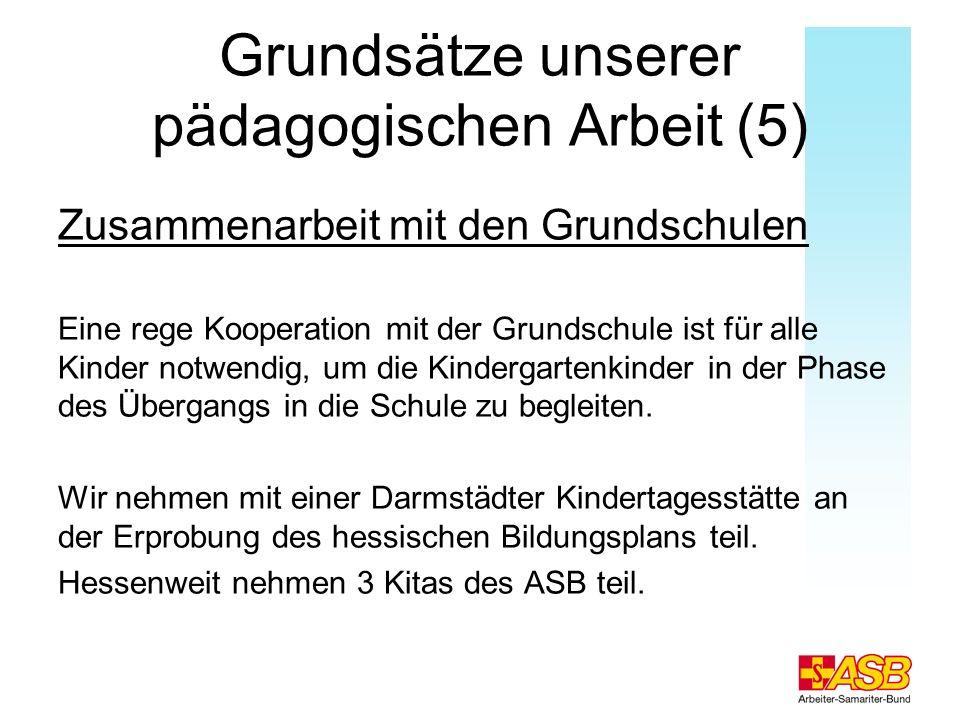 Grundsätze unserer pädagogischen Arbeit (5) Zusammenarbeit mit den Grundschulen Eine rege Kooperation mit der Grundschule ist für alle Kinder notwendi