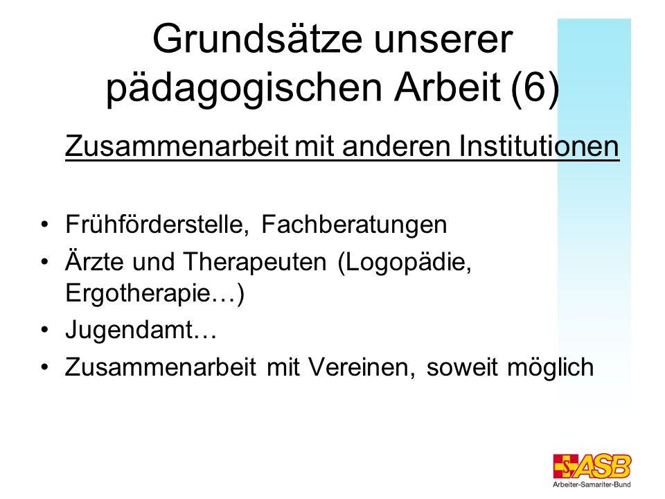 Grundsätze unserer pädagogischen Arbeit (6) Zusammenarbeit mit anderen Institutionen Frühförderstelle, Fachberatungen Ärzte und Therapeuten (Logopädie