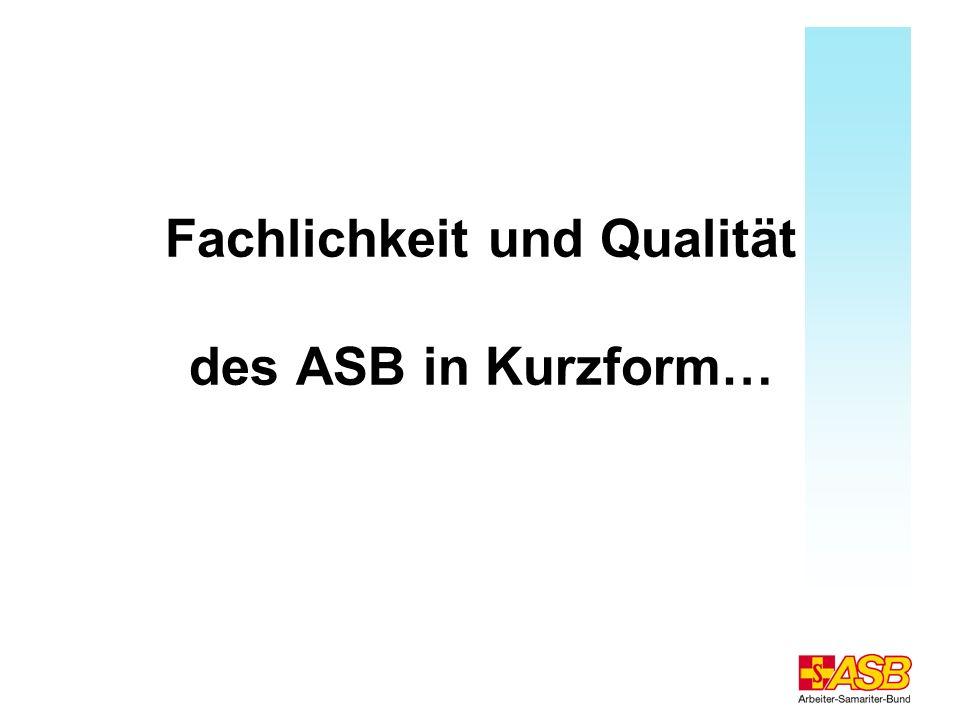 Fachlichkeit und Qualität des ASB in Kurzform…