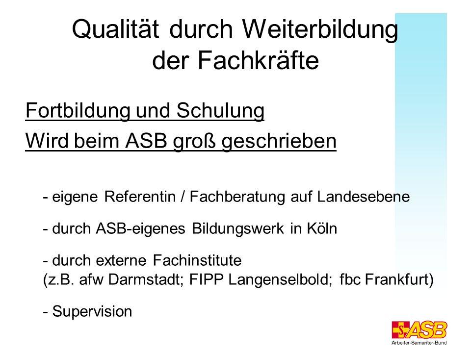 Qualität durch Weiterbildung der Fachkräfte Fortbildung und Schulung Wird beim ASB groß geschrieben - eigene Referentin / Fachberatung auf Landesebene