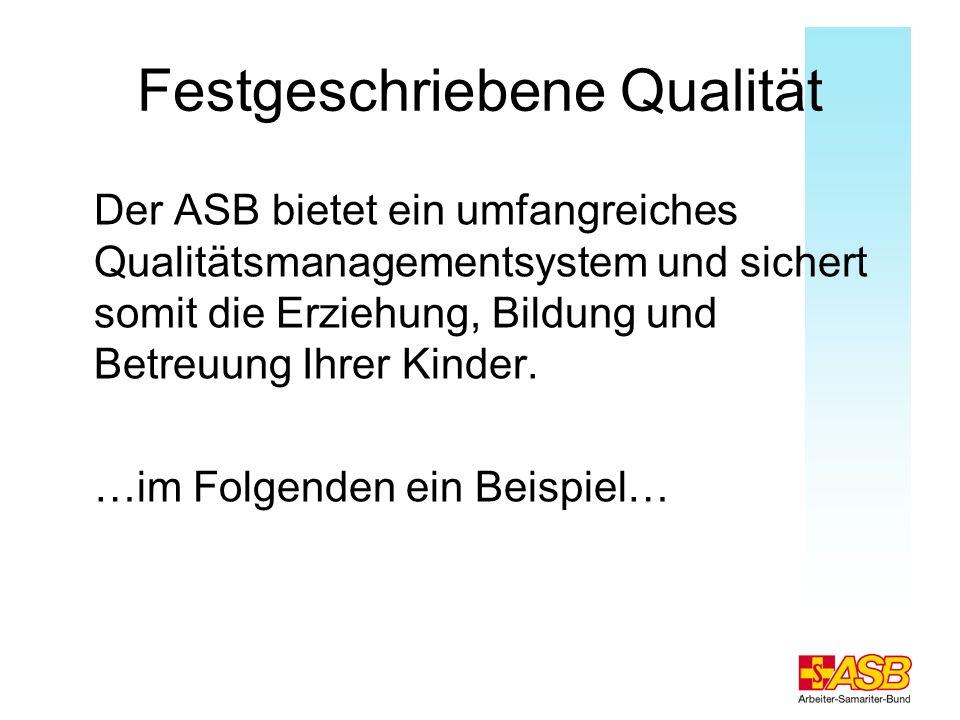 Festgeschriebene Qualität Der ASB bietet ein umfangreiches Qualitätsmanagementsystem und sichert somit die Erziehung, Bildung und Betreuung Ihrer Kind