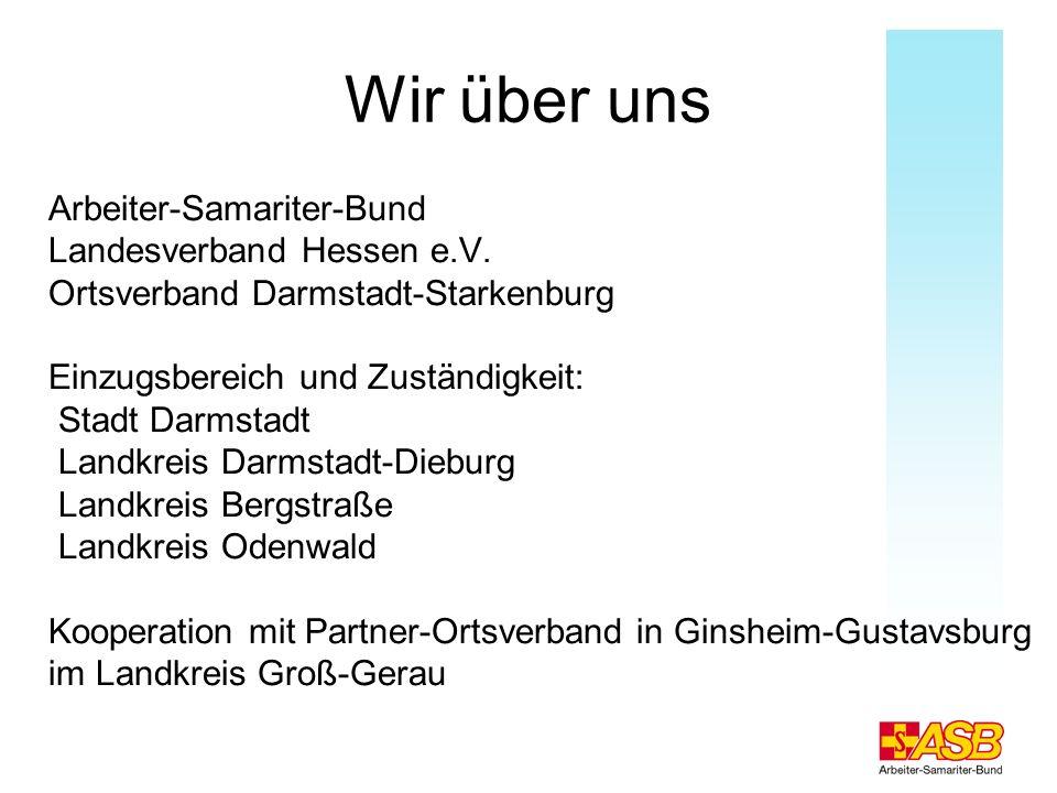 Wir über uns Arbeiter-Samariter-Bund Landesverband Hessen e.V. Ortsverband Darmstadt-Starkenburg Einzugsbereich und Zuständigkeit: Stadt Darmstadt Lan