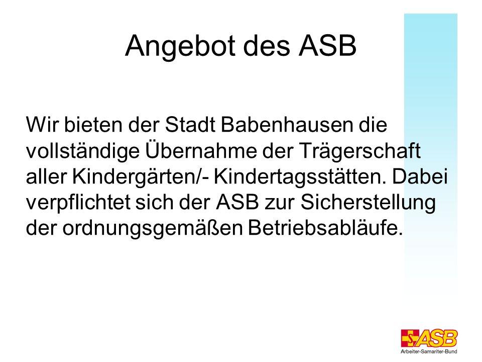 Angebot des ASB Wir bieten der Stadt Babenhausen die vollständige Übernahme der Trägerschaft aller Kindergärten/- Kindertagsstätten. Dabei verpflichte