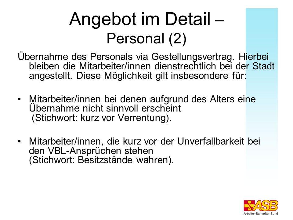 Angebot im Detail – Personal (2) Übernahme des Personals via Gestellungsvertrag. Hierbei bleiben die Mitarbeiter/innen dienstrechtlich bei der Stadt a