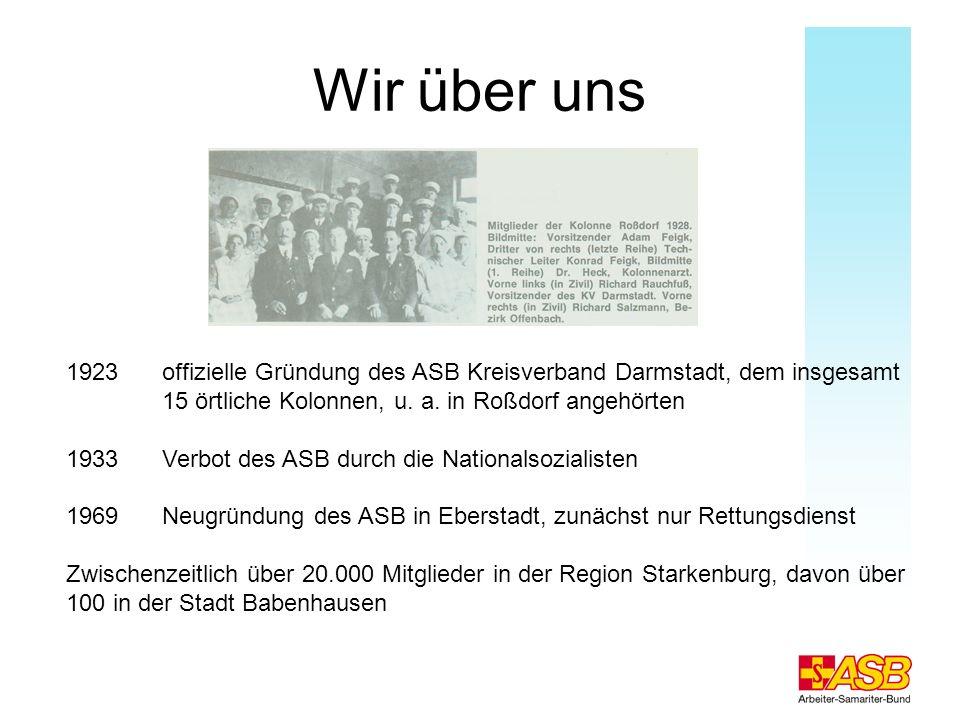 Wir über uns 1923 offizielle Gründung des ASB Kreisverband Darmstadt, dem insgesamt 15 örtliche Kolonnen, u. a. in Roßdorf angehörten 1933 Verbot des