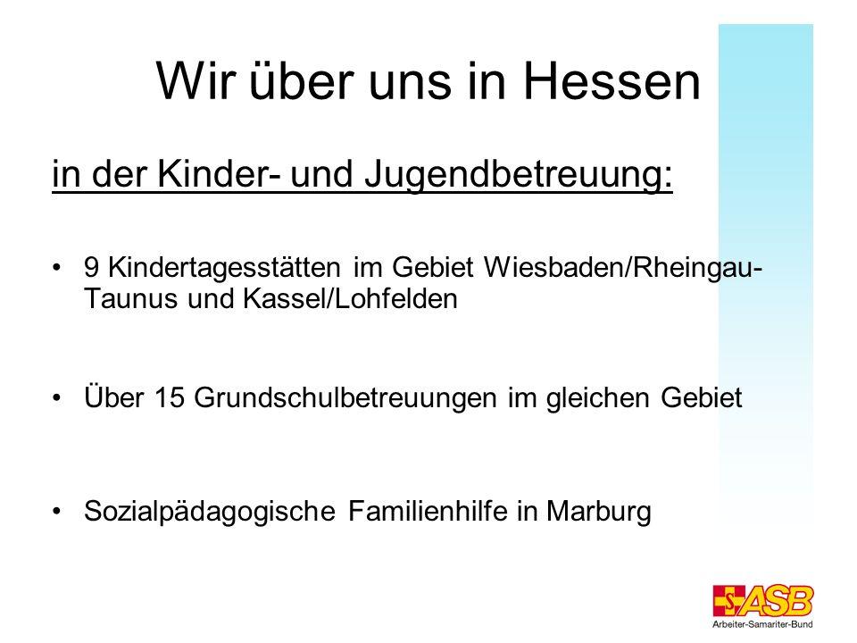 Wir über uns in Hessen in der Kinder- und Jugendbetreuung: 9 Kindertagesstätten im Gebiet Wiesbaden/Rheingau- Taunus und Kassel/Lohfelden Über 15 Grun