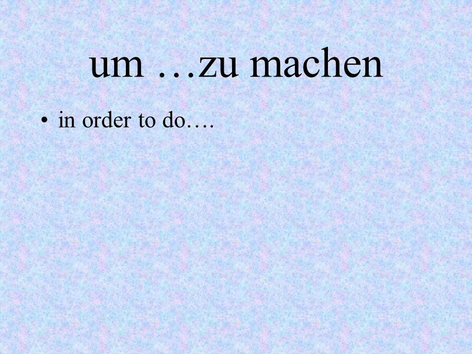 ohne….zu machen without doing…