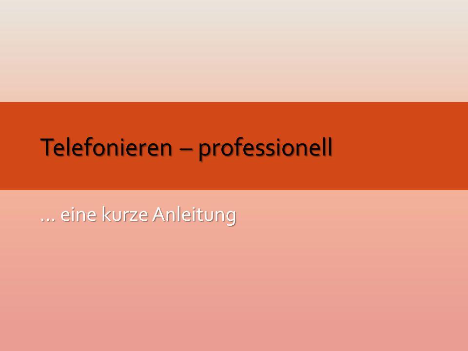... eine kurze Anleitung Telefonieren – professionell