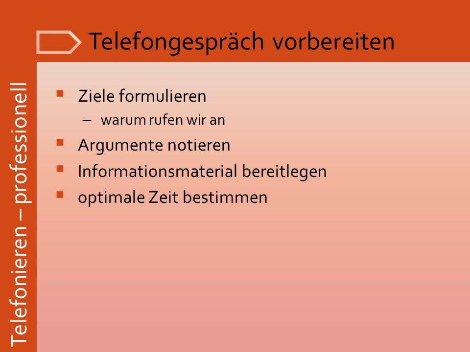 Telefonieren – professionell Telefongespräch vorbereiten Ziele formulieren – warum rufen wir an Argumente notieren Informationsmaterial bereitlegen op