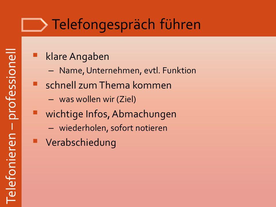 Telefonieren – professionell Telefongespräch führen klare Angaben – Name, Unternehmen, evtl. Funktion schnell zum Thema kommen – was wollen wir (Ziel)