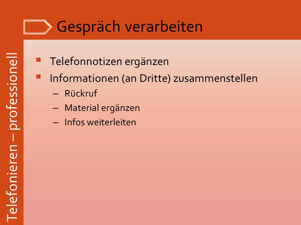 Telefonieren – professionell Gespräch verarbeiten Telefonnotizen ergänzen Informationen (an Dritte) zusammenstellen – Rückruf – Material ergänzen – In