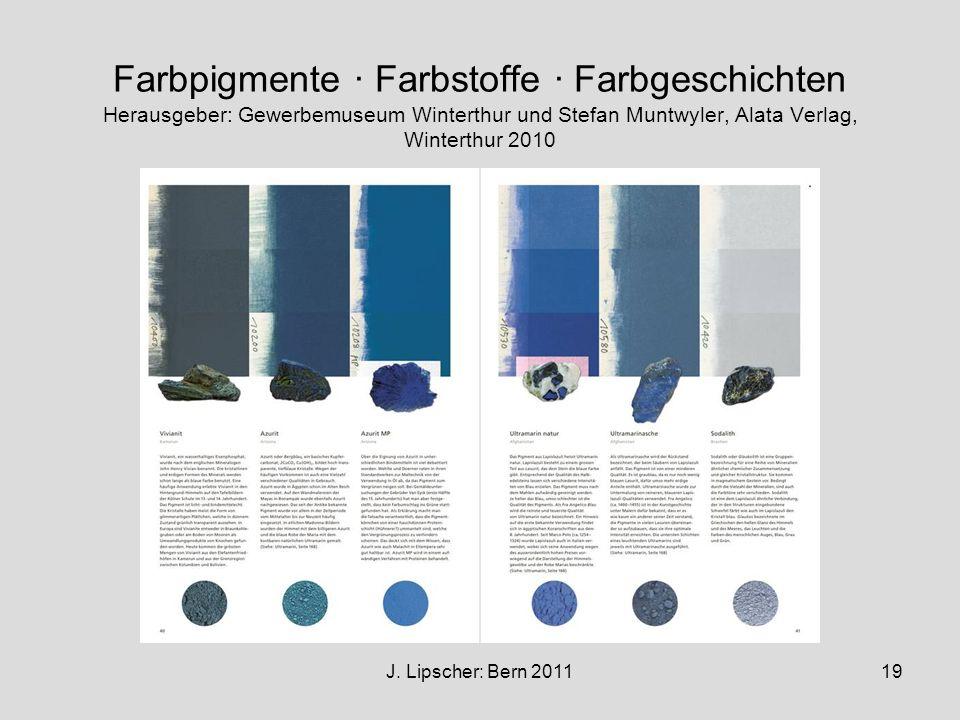 J. Lipscher: Bern 201119 Farbpigmente · Farbstoffe · Farbgeschichten Herausgeber: Gewerbemuseum Winterthur und Stefan Muntwyler, Alata Verlag, Wintert