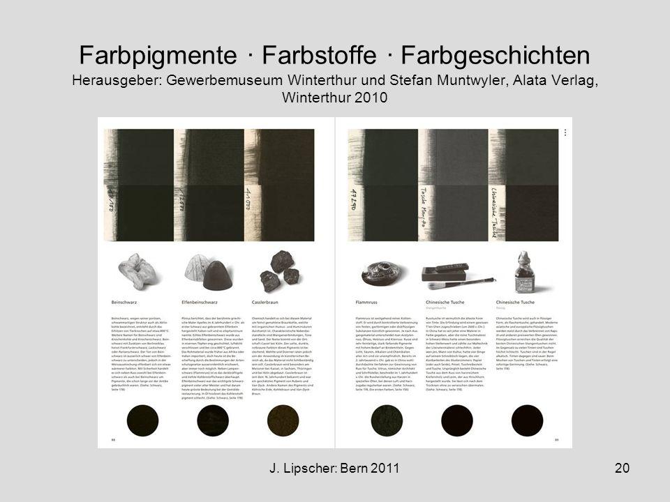 J. Lipscher: Bern 201120 Farbpigmente · Farbstoffe · Farbgeschichten Herausgeber: Gewerbemuseum Winterthur und Stefan Muntwyler, Alata Verlag, Wintert