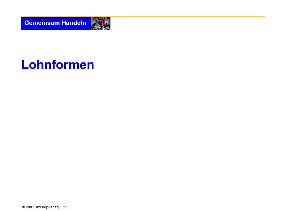 © 2007 Bildungsverlag EINS Gemeinsam Handeln Lohnformen
