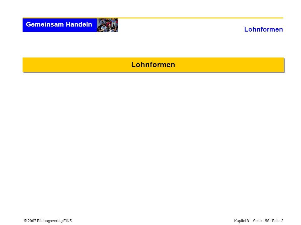 © 2007 Bildungsverlag EINS Kapitel 8 – Seite 158 Folie 2 Gemeinsam Handeln Lohnformen
