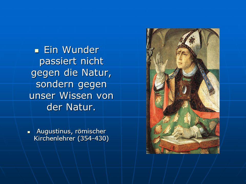 Ein Wunder passiert nicht gegen die Natur, sondern gegen unser Wissen von der Natur. Ein Wunder passiert nicht gegen die Natur, sondern gegen unser Wi