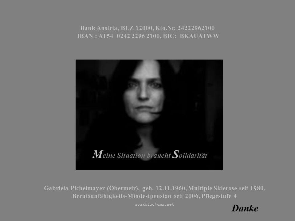 Gabriela Pichelmayer (Obermeir), geb. 12.11.1960, Multiple Sklerose seit 1980, Berufsunfähigkeits-Mindestpension seit 2006, Pflegestufe 4 gogabigo@gmx