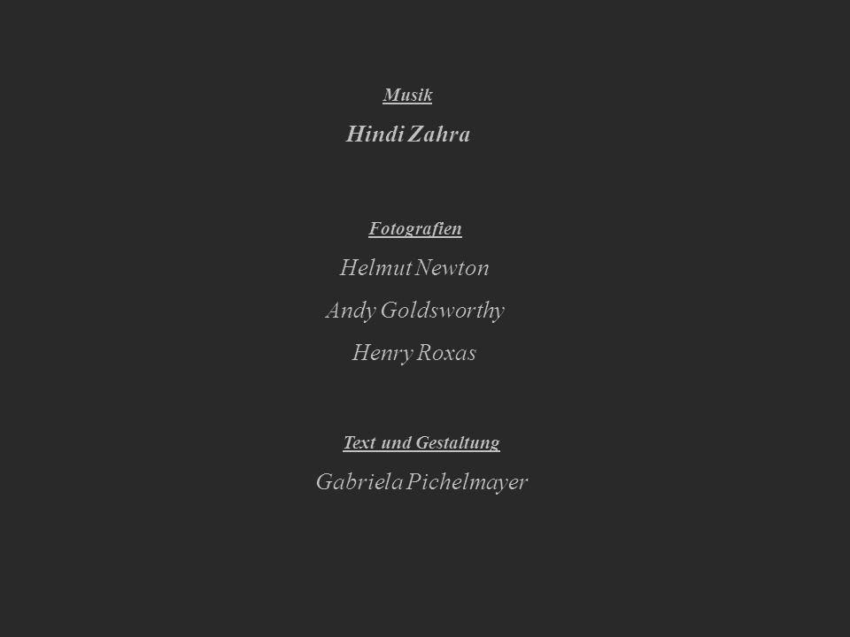 Musik Hindi Zahra Fotografien Helmut Newton Andy Goldsworthy Henry Roxas Text und Gestaltung Gabriela Pichelmayer