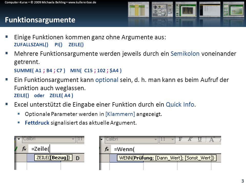 Computer-Kurse © 2009 Michaela Behling www.kullererbse.de 3 Funktionsargumente Einige Funktionen kommen ganz ohne Argumente aus: ZUFALLSZAHL() PI() ZE