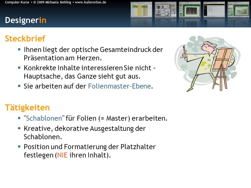 Computer-Kurse © 2009 Michaela Behling www.kullererbse.de Designerin Steckbrief Ihnen liegt der optische Gesamteindruck der Präsentation am Herzen.
