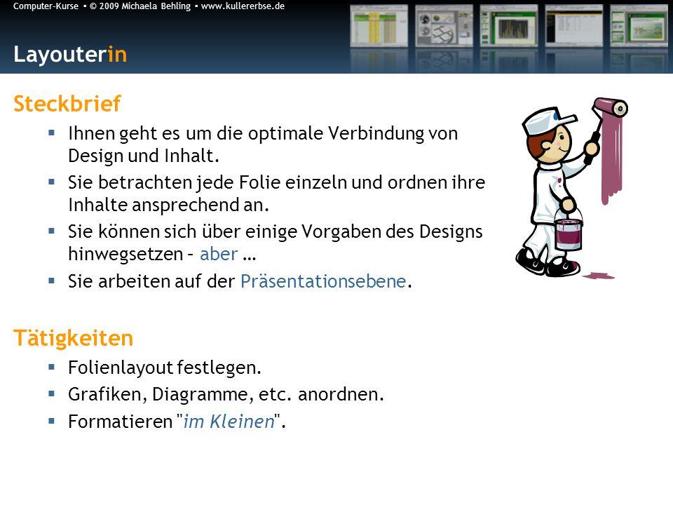 Computer-Kurse © 2009 Michaela Behling www.kullererbse.de Layouterin Steckbrief Ihnen geht es um die optimale Verbindung von Design und Inhalt.