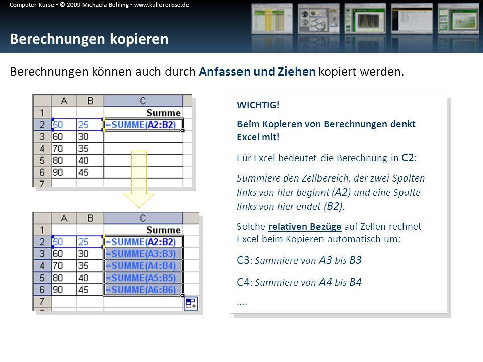 Computer-Kurse © 2009 Michaela Behling www.kullererbse.de Berechnungen kopieren WICHTIG! Beim Kopieren von Berechnungen denkt Excel mit! Für Excel bed
