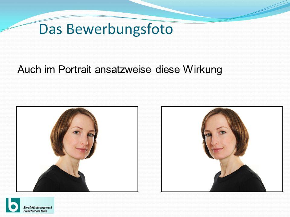 Das Bewerbungsfoto Auch im Portrait ansatzweise diese Wirkung